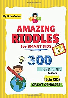 Amazing Riddles for Smart Kids: 300 Funny Puzzles to Make Little Kids Great Geniuses (with ILLUSTRATIONS & SOLUTIONS) LARG...