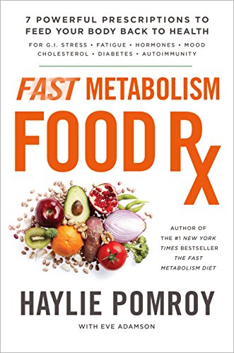 Fast Metabolism Food Rx 7 Powerful Prescriptions To Feed Your Body Back To Health English Edition Ebook Pomroy Haylie Amazon Fr