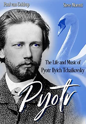 Pyotr: The Life and Music of Pyotr Ilyich Tchaikovsky