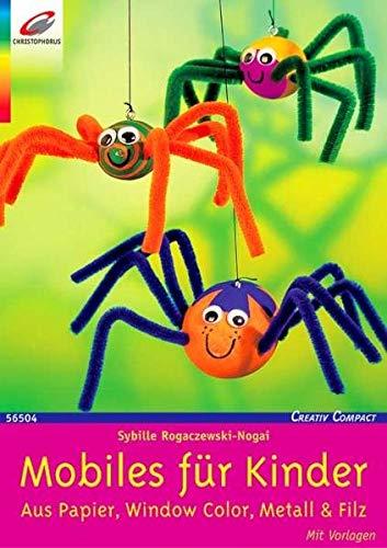Mobiles für Kinder: Aus Papier, Window Color, Metall & Filz. Mit Vorlagen (Creativ Compact)