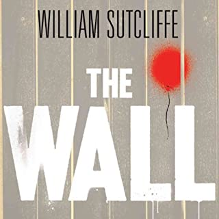 The Wall     A Modern Fable              By:                                                                                                                                 William Sutcliffe                               Narrated by:                                                                                                                                 Nicholas Camm                      Length: 7 hrs and 25 mins     18 ratings     Overall 4.3