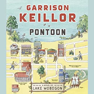 Pontoon     A Novel of Lake Wobegon              By:                                                                                                                                 Garrison Keillor                               Narrated by:                                                                                                                                 Garrison Keillor                      Length: 8 hrs and 22 mins     1,230 ratings     Overall 3.9