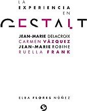 La experiencia en gestalt: Jean-Marie Delacroix Carmen Vázquez Jean-Marie Robine Ruella Frank (Spanish Edition)
