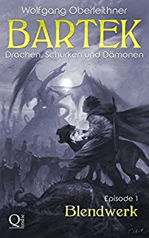 Blendwerk: Bartek - Drachen, Schurken und Dämonen (Episode 1) (German Edition) by [Wolfgang Oberleithner]