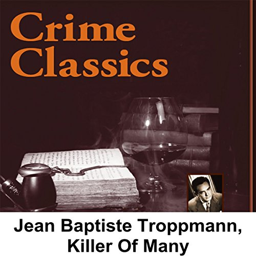 Crime Classics     Jean Baptiste Troppmann, Killer Of Many              By:                                                                                                                                 Morton Fine,                                                                                        David Friedkin                               Narrated by:                                                                                                                                 Lou Merrill                      Length: 29 mins     Not rated yet     Overall 0.0