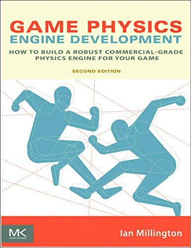Game Physics Engine Development: How to Build a Robust Commercial-Grade Physics Engine...