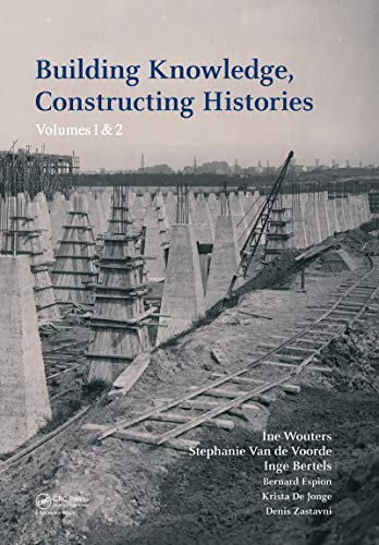 Building Knowledge, Constructing Histories: Proceedings of the 6th International Congress on Construction History (6ICCH 2018), July 9-13, 2018, Brussels, Belgium (English Edition)