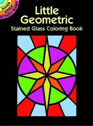 Little Geometric Stained Glass Coloring Book (Dover Stained Glass Coloring Book)