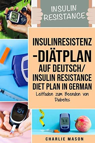 Insulinresistenz-Diätplan Auf Deutsch/ Insulin resistance diet plan In German: Leitfaden zum Beenden von Diabetes
