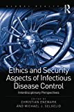 Ethics and Security Aspects of Infectious Disease Control: Interdisciplinary Perspectives (Routledge Global Health Series) (English Edition)