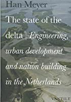 The State Of The Delta: Engineering, Urban Development and Nation Building in the Netherlands