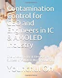 Contamination Control for CEO and Engineers in IC & AMOLED Industry: One Unkown Critical Element for Success of AMOLED Mass...