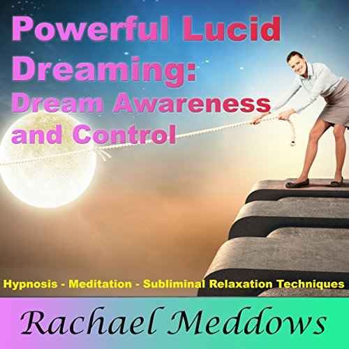 Powerful Lucid Dreaming, Dream Awareness, and Control with Hypnosis, Meditation, and Subliminal Relaxation Techniques Titelbild