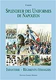 Splendeur des Uniformes de Napoléon, Tome 4 - Infanterie et Régiments étrangers