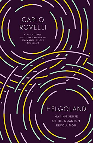 Helgoland: Making Sense of the Quantum Revolution