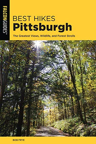 Best Hikes Pittsburgh: The Greatest Views, Wildlife, and Forest Strolls (Best Hikes Near Series) -  Frye, Bob, Paperback