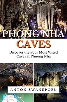 Phong Nha Caves: Discover the Four Most Visted Caves at Phnong Nha (Vietnam Book 2) by [Anton Swanepoel]