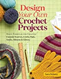 Design Your Own Crochet Projects: Magic Formulas for Creating Custom Scarves, Cowls, Hats, Socks, Mittens, and Gloves: Magic Formulas for Creating Custom Scarves, Cowls, Hats, Socks, Mittens & Gloves