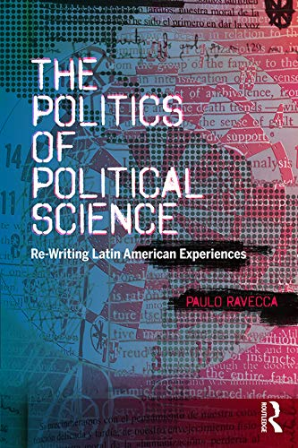 The Politics of Political Science: Re-Writing Latin American Experiences (English Edition)