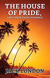 The House of Pride, and Other Tales of Hawaii