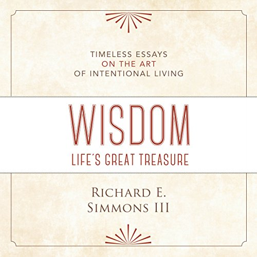 Wisdom     Life's Great Treasure              By:                                                                                                                                 Richard E. Simmons III                               Narrated by:                                                                                                                                 William Brock                      Length: 6 hrs and 38 mins     1 rating     Overall 5.0