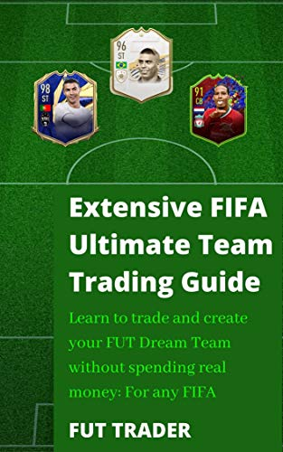 Extensive FIFA Ultimate Team Trading Guide: Learn to trade and create your FUT Dream Team without spending real money: For any FIFA (English Edition)