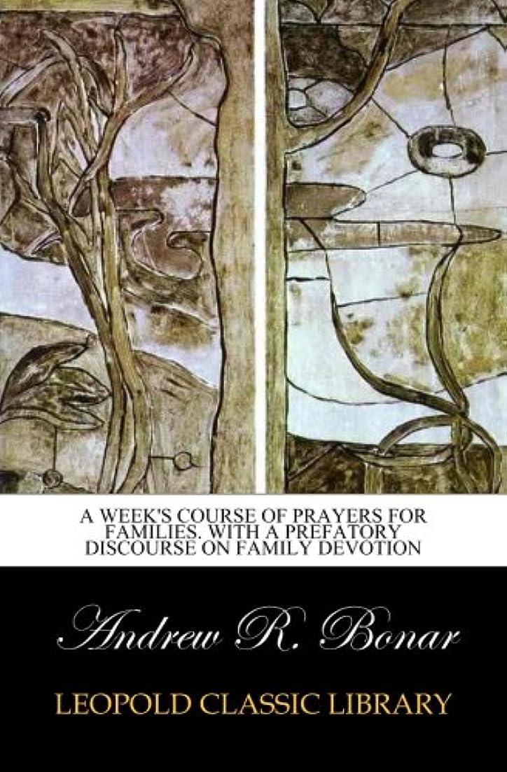 くるみ透明に二層A week's course of prayers for families. With a prefatory discourse on family devotion