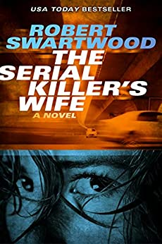 The Serial Killer's Wife by [Robert Swartwood, Blake Crouch]