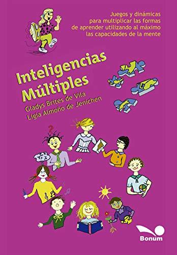 Inteligencias múltiples: Juegos y dinámicas para multiplicar las formas de aprender utilizando al máximo las capacidades de la mente (Educación Emocional nº 4)