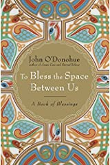 To Bless the Space Between Us: A Book of Blessings Kindle Edition