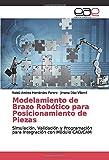 Modelamiento de Brazo Robótico para Posicionamiento de Piezas: Simulación, Validación y Programación para Integración con Módulo CAD/CAM