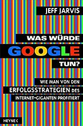Was würde Google tun? (Jeff Jarvis)