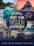 Short-Term Mission Adventures, A Global Christian Missionary STM Expedition