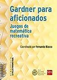 Gardner para aficionados: Juegos de matemática recreativa: 8 (Estímulos Matemáticos)