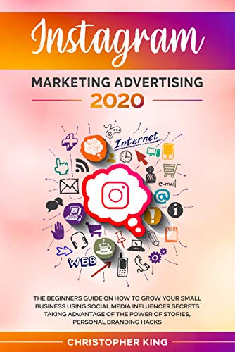 Instagram Marketing Advertising 2020: The beginners guide on how to grow your small business using social media influencer secrets taking advantage of ... personal branding hacks (English Edition)