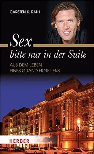 Sex bitte nur in der Suite: Aus dem Leben eines Grand Hoteliers