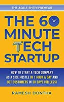 The 60-Minute Tech Startup: How to Start a Tech Company as a Side Hustle in One Hour a Day and Get Customers in Thirty Days (or Less) (The 60-Minute Startup)