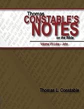 Thomas Constable's Notes on the Bible: Vol. 7 Luke-John (Volume 7)