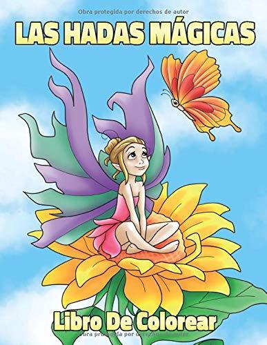 Las Hadas Mágicas Libro De Colorear: Para Niños, Niñas y Adultos Principiantes. 25 Dibujos de Hadas y Duendes con Flores, Mariposas, Animales, Aves, Estrellas y Más