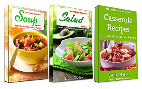 Incredibly Delicious Cookbook Bundle: Easy Soup, Salad and Casserole Recipes from the Mediterranean Region: Frugal Cooking on a Budget (Healthy Cookbook Series 12)