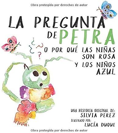 La pregunta de Petra: o por qué las niñas son rosa y los niños azul. (Spanish Edition)