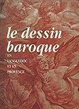 Le Dessin Baroque en Languedoc et en Provence