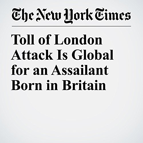 Toll of London Attack Is Global for an Assailant Born in Britain copertina