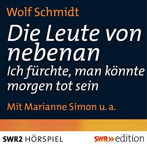 Die Leute von nebenan     Ich fürchte, man könnte morgen tot sein              By:                                                                                                                                 Wolf Schmidt                               Narrated by:                                                                                                                                 Marianne Simon,                                                                                        div.                      Length: 25 mins     Not rated yet     Overall 0.0