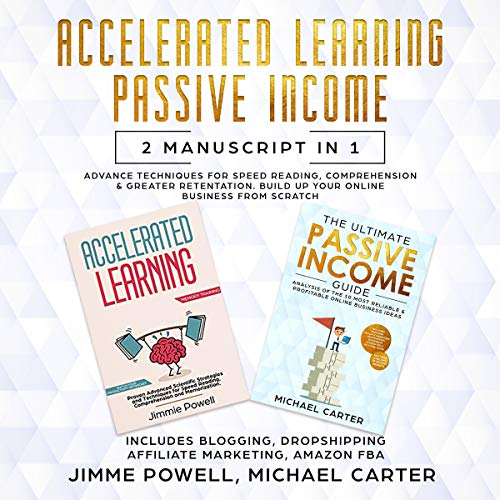 Passive Income, Accelerated Learning: Advance Tactics for Speed Reading, Comprehension & Greater Retentation. Build Up Your Online Business from Scratch (Blogging, Dropshipping, Affiliate Marketing)  cover art