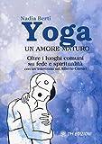 Yoga. Un amore maturo. Oltre i luoghi comuni su fede e spiritualità. Con un'intervista ad Alberto Camici