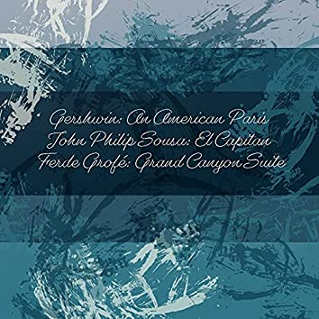 Gershwin: An American Paris - John Philip Sousa: El Capitan - Ferde Grofé: Grand Canyon Suite