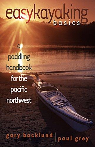 Easykayaking Basics: A Paddling Handbook for the Pacific Northwest