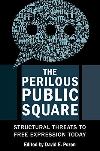 Pozen, D: Perilous Public Square: Structural Threats to Free Expression Today