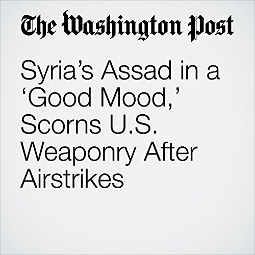 Syria's Assad in a 'Good Mood,' Scorns U.S. Weaponry After Airstrikes copertina